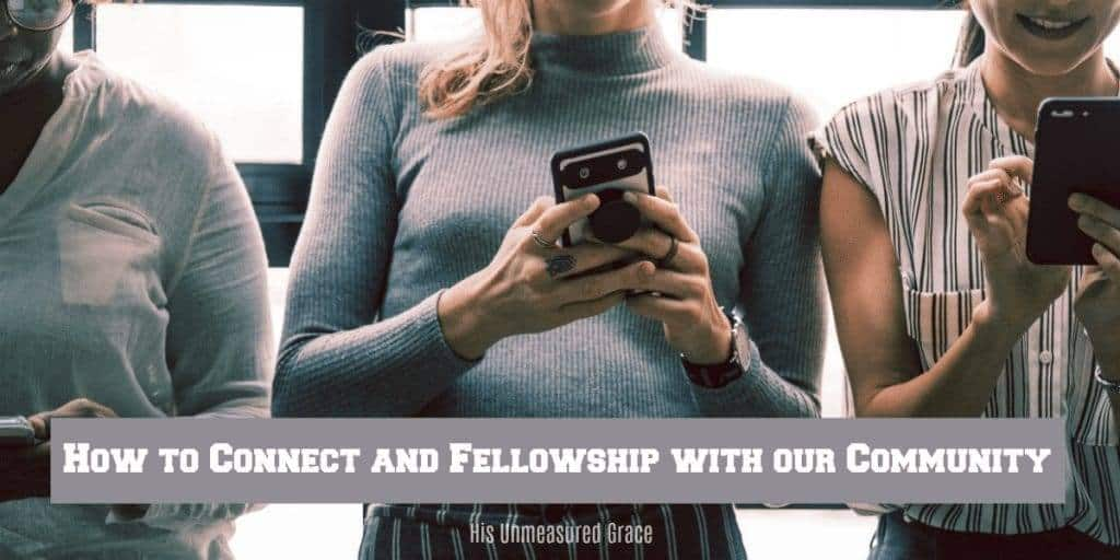 3 Ways to Connect and Fellowship With Our Community