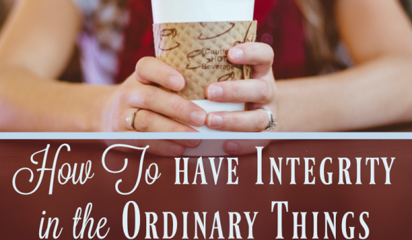 How To have Integrity in the Ordinary Things {John's Message to Individuals}