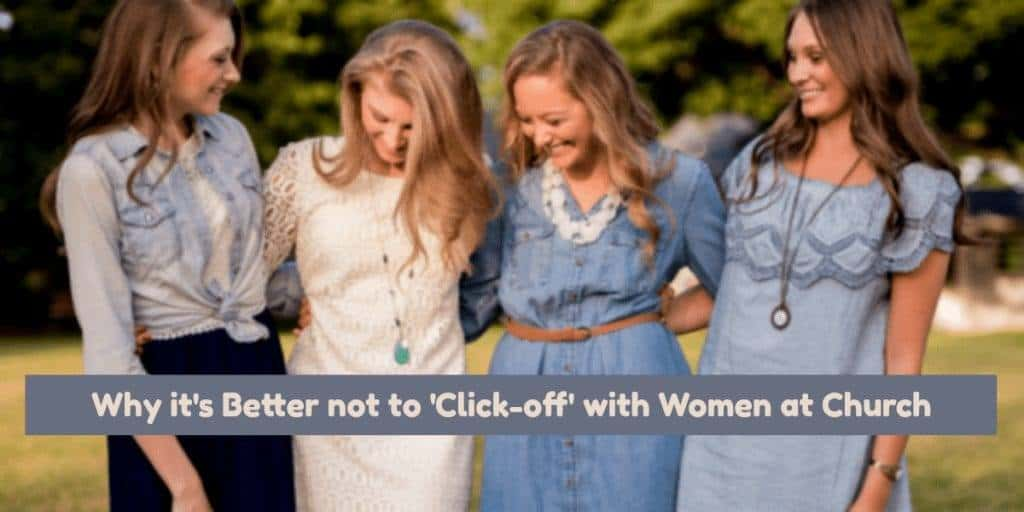 Why It's Better Not To 'Click-Off' with Women at Church