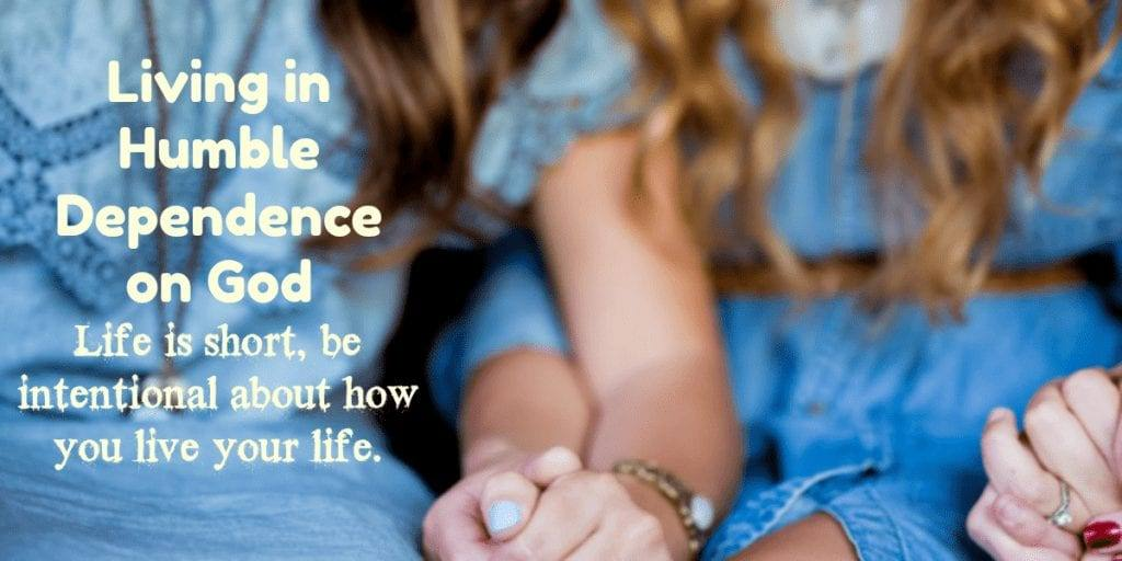 Living in Humble Dependence on God