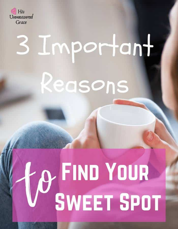 3 Important Reasons To Find Your Sweet Spot