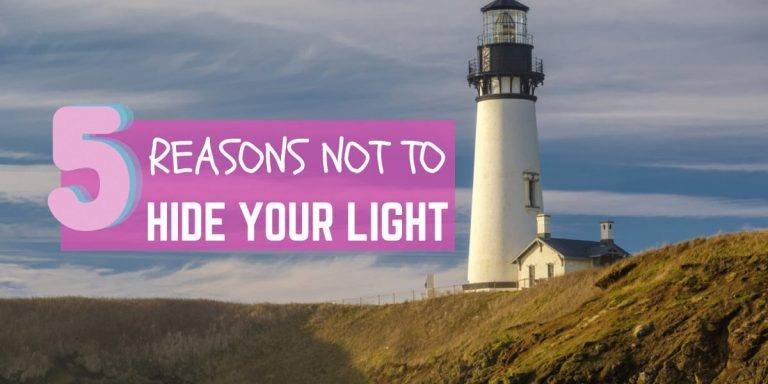 5 Reasons NOT to Hide Your Light