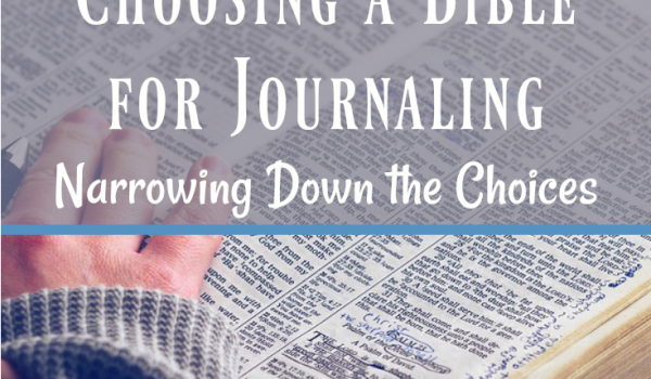 Choosing a Bible for Journaling: Narrowing Down the Choices