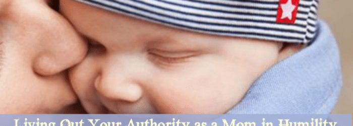 Living Out Your Authority as a Mom in Humility
