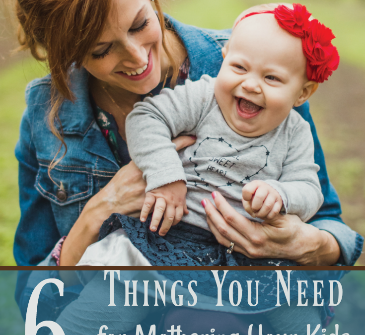 Things You Need for Mothering Your Kids