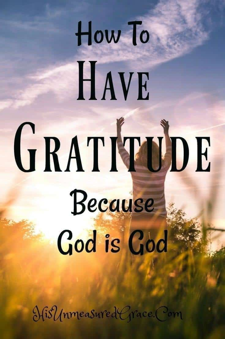How To Have Gratitude Because God Is