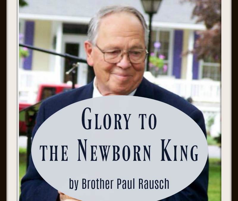 Hymn Story: Glory to the Newborn King by Paul Rausch