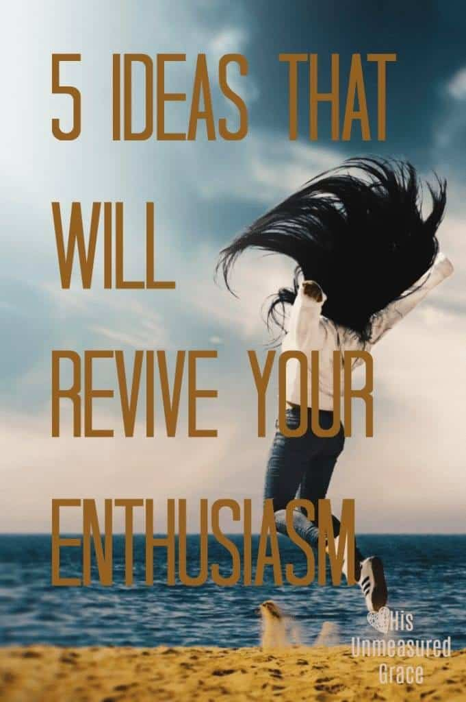 5 Ideas that Will Revive Your Enthusiasm