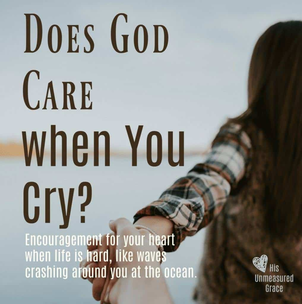Does God Care When You Cry His Unmeasured Grace