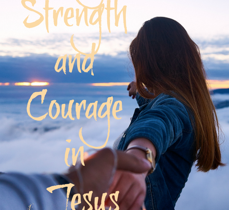 Putting on Strength and Courage in Jesus