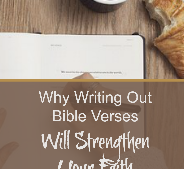 Why Writing Out Bible Verses Will Strengthen Your Faith
