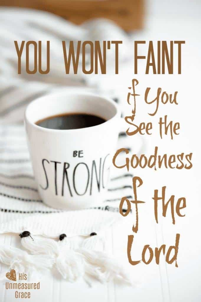 You Won't Faint if You See the Goodness of the Lord