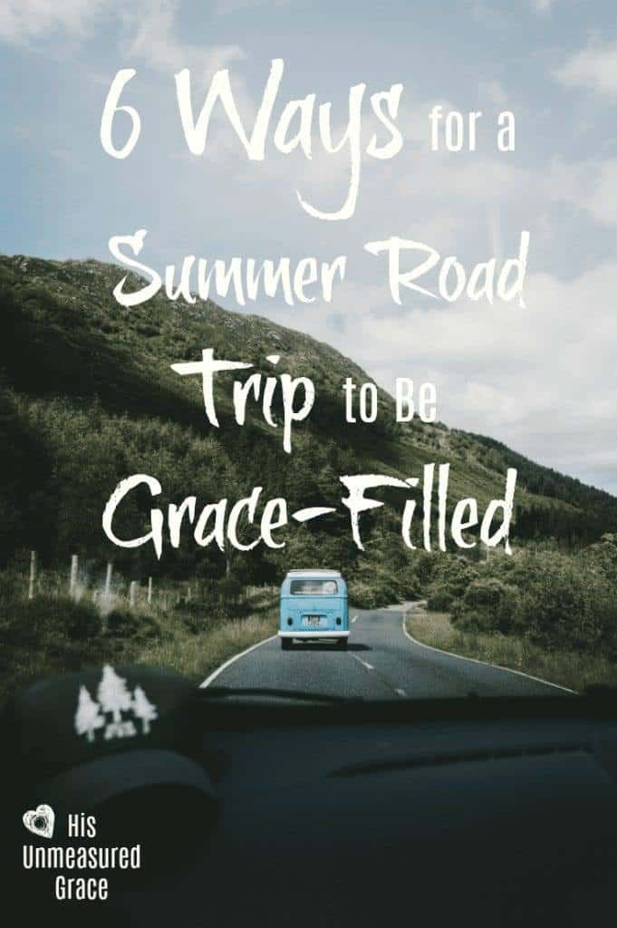 6 Ways for a Summer Road Trip to be Grace-Filled