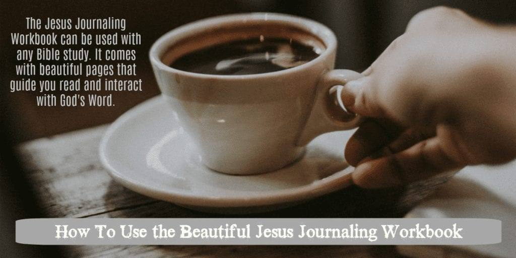 How To Use the Beautiful Jesus Journaling Workbook