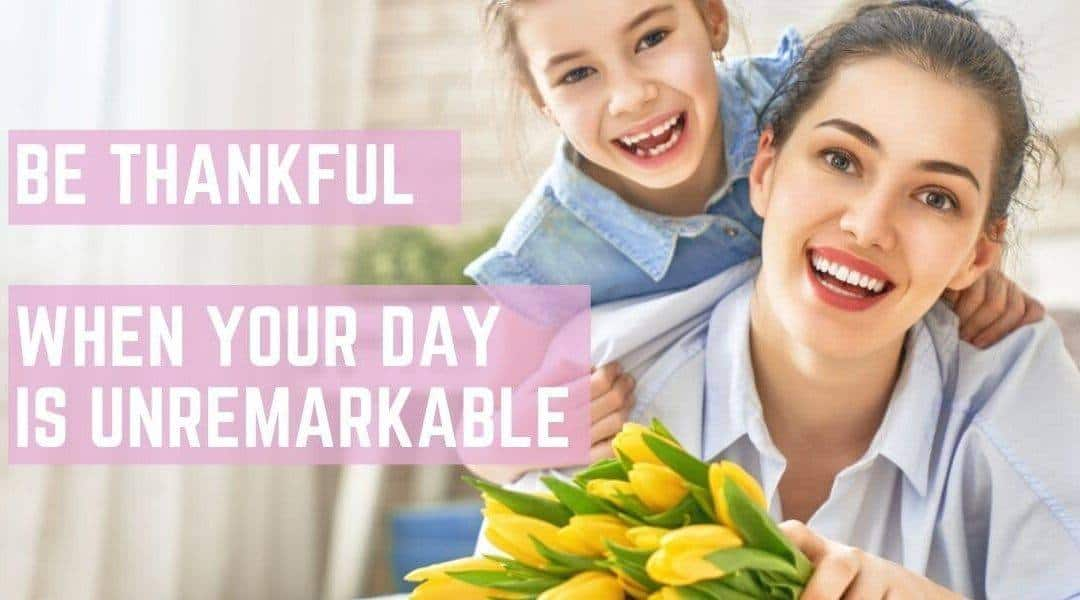 Be Thankful When Your Day is Unremarkable