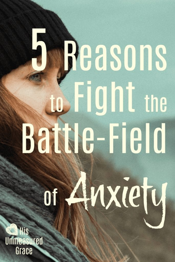5 Reasons to Fight the Battle-Field of Anxiety