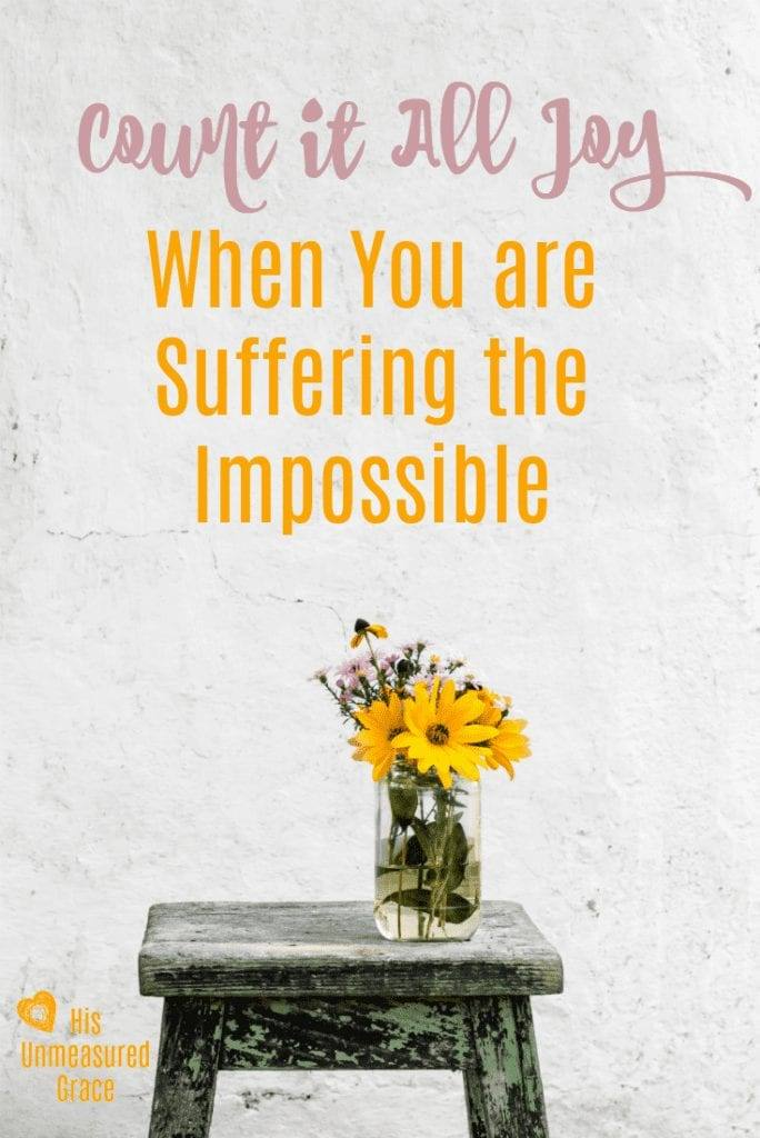 Count it All Joy When You are Suffering the Impossible!