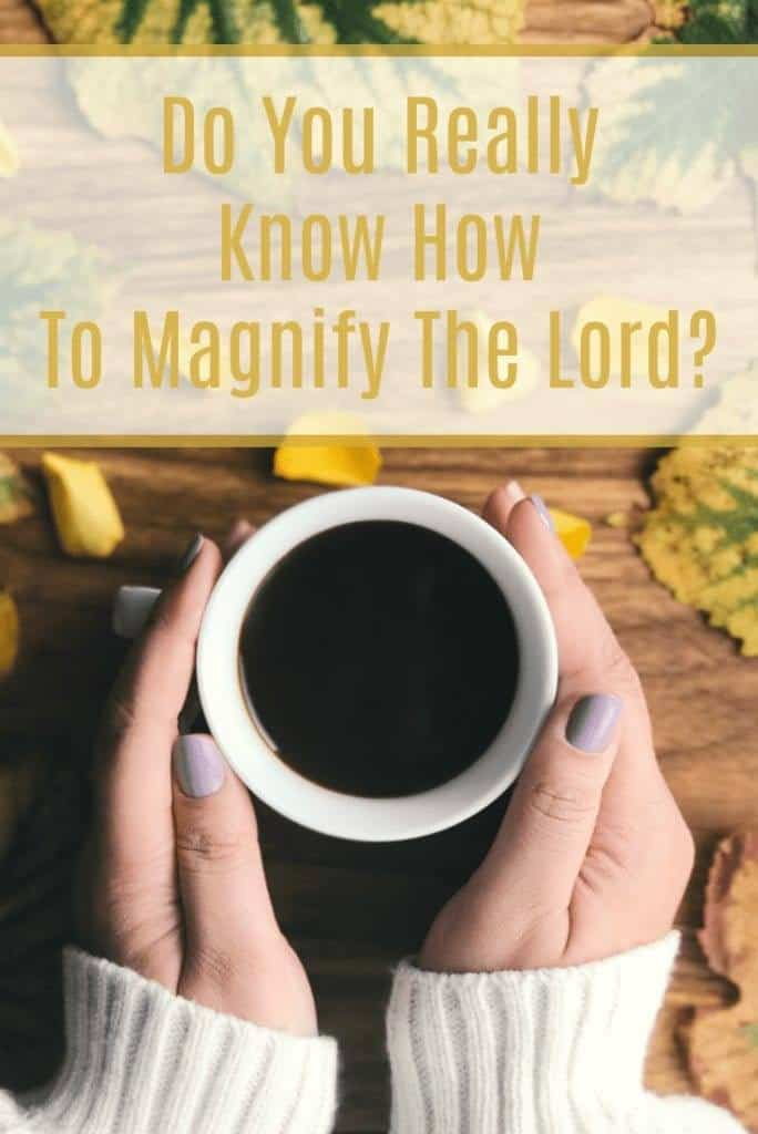 Do You Really Know How To Magnify the Lord