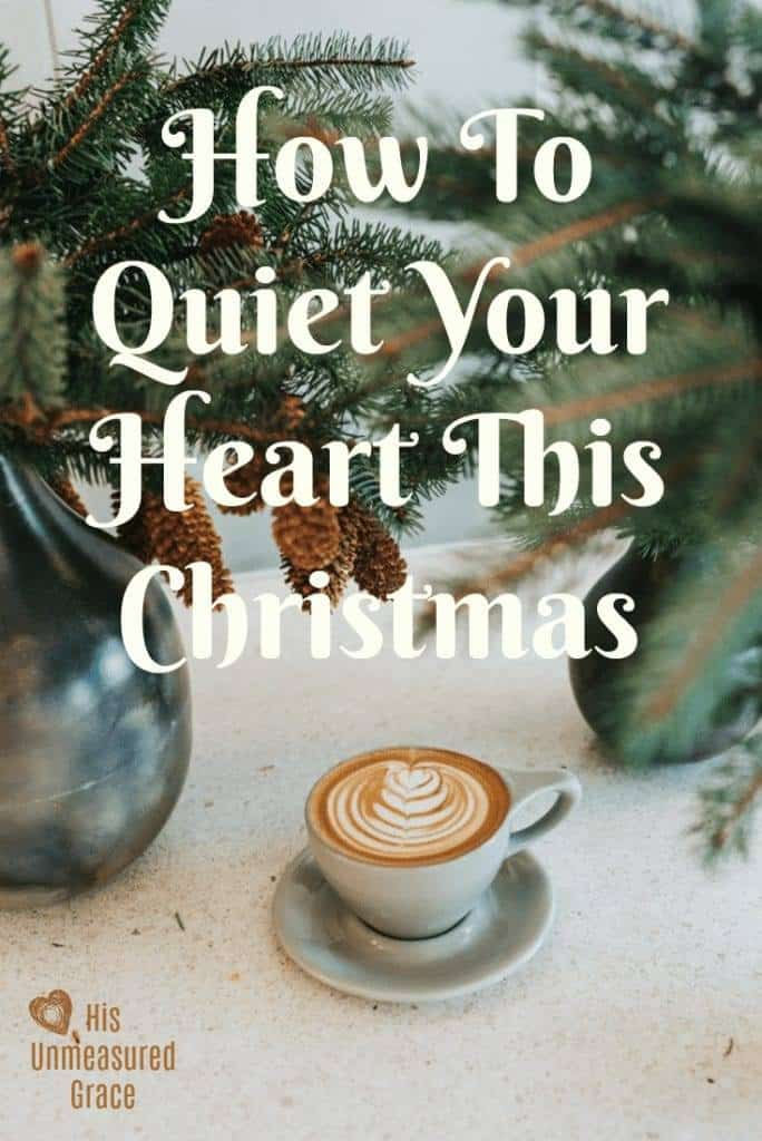 How To Quiet Your Heart This Christmas