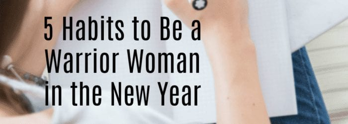 Habits to Be a Warrior Woman in the New Year