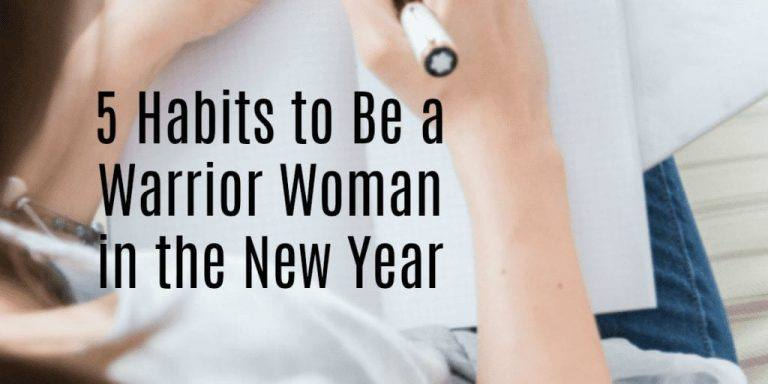 5 Habits to Be a Warrior Woman in the New Year