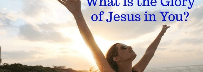 What is the Glory of Jesus in You?