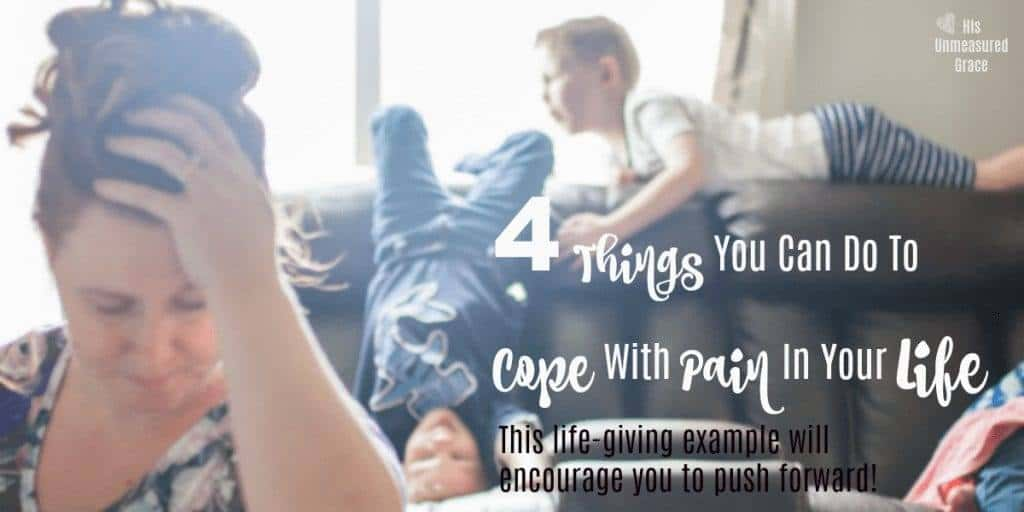 4 Things You Can Do To Cope With Pain In Your Life