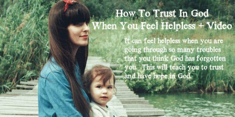 How To Trust In God When You Feel Helpless (Video)