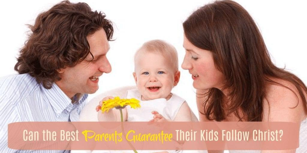 Can the Best Parents Guarantee Their Kids Follow Christ?
