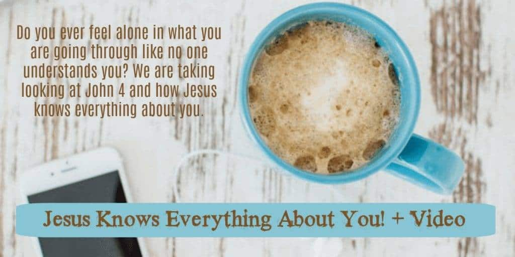 Jesus Knows Everything About You! + Video