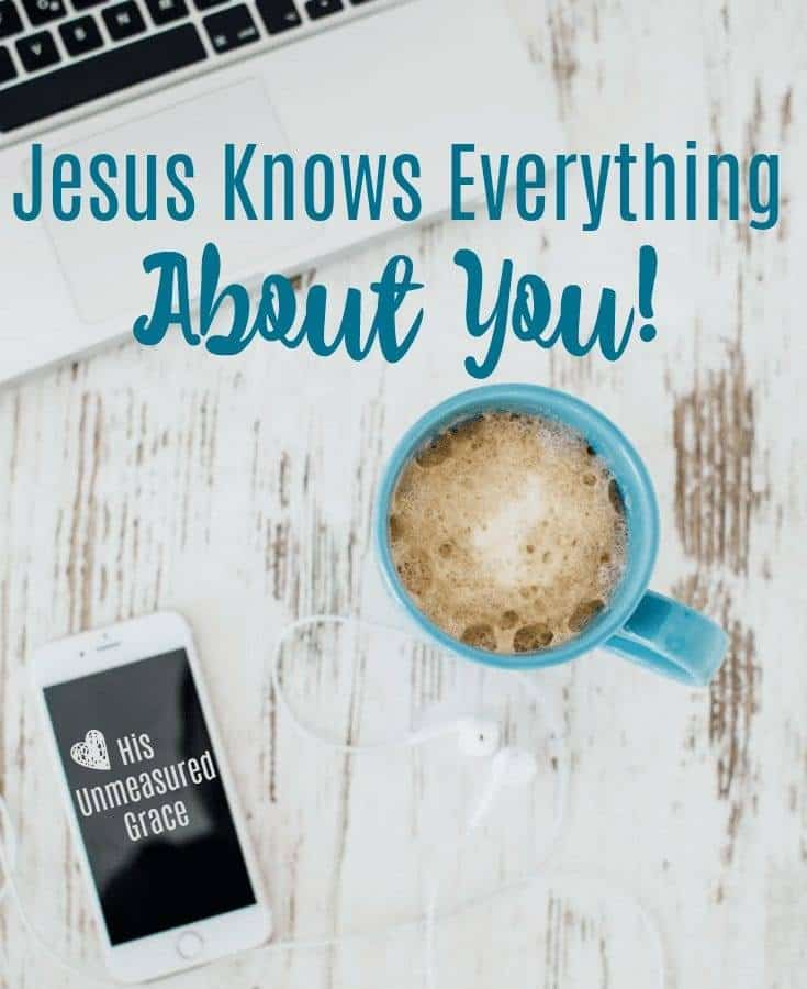Jesus Knows Everything About You