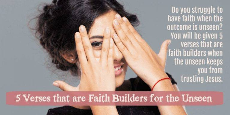 5 Verses that are Faith Builders for the Unseen