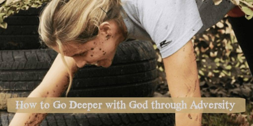 How to Go Deeper with God Through Adversity