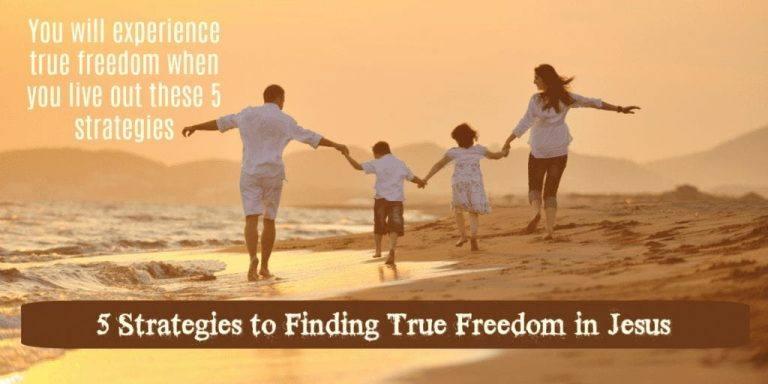 5 Strategies to Finding True Freedom in Jesus