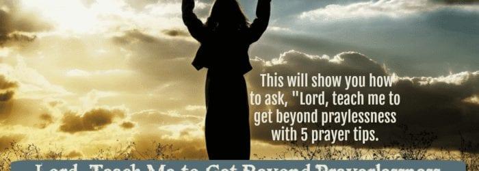 Lord, Teach Me to Get Beyond Prayerlessness