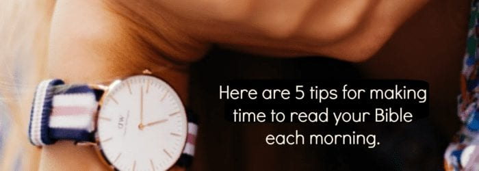 Here are 5 tips in making time in the morning.