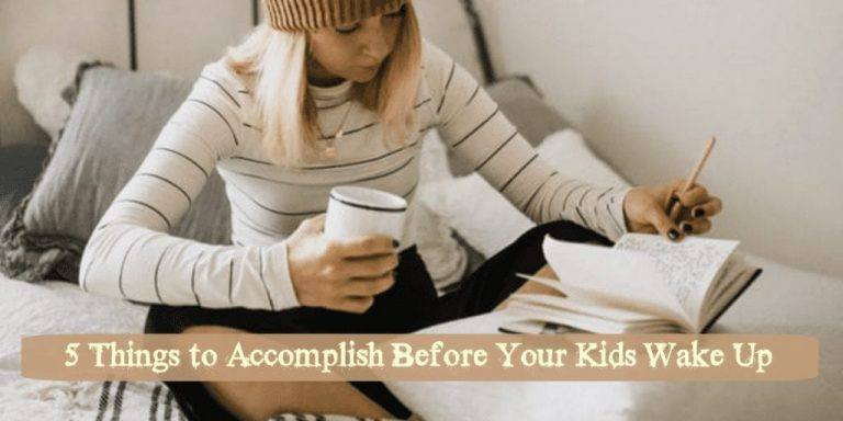 5 Things to Accomplish Before Your Kids Wake Up