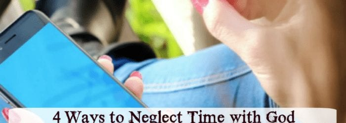 Ways To Neglect Time with God