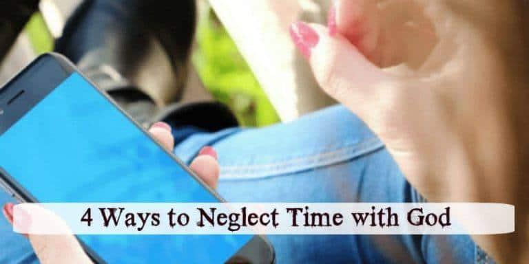 4 Ways to Neglect Time with God
