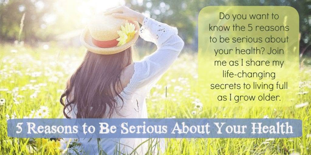 5 Reasons to Be Serious About Your Health