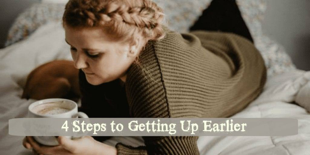 4 Steps to Getting Up Earlier