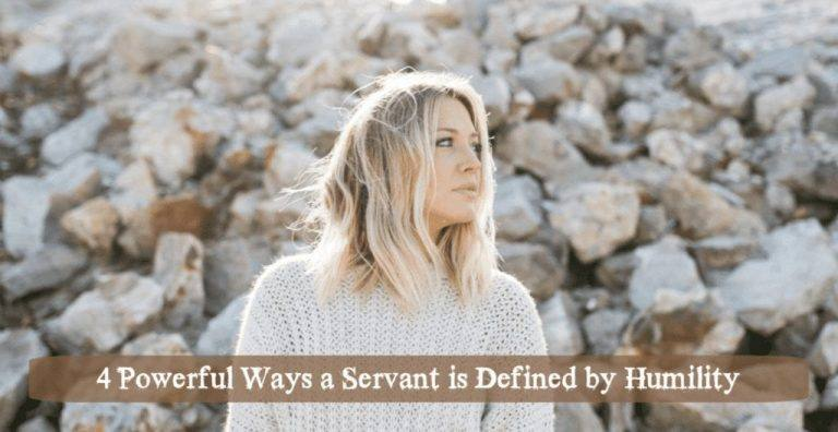 4 Powerful Ways a Servant is Defined by Humility