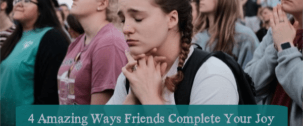 4 Amazing Ways Friends Complete Your Joy