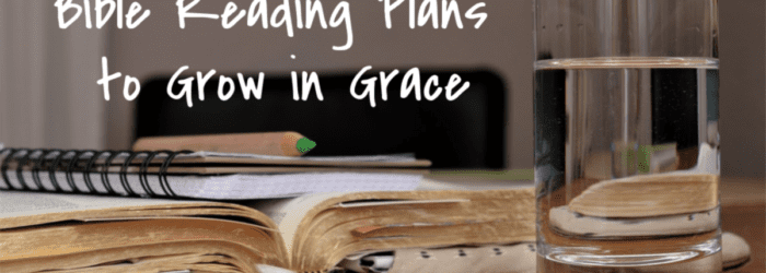 Bible Reading Plans to Grow in Grace