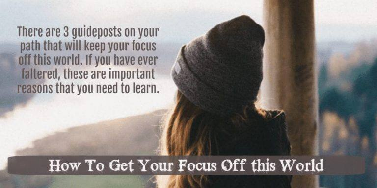 How To Get Your Focus Off this World