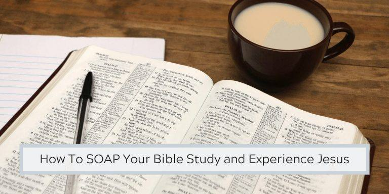 How To SOAP Your Bible Study and Experience Jesus