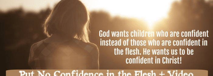 Put No Confidence in the Flesh + Video