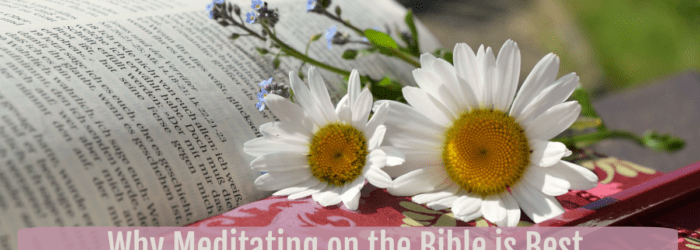 Why Meditating on the Bible is Best