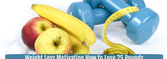 Weight Loss Motivation how to Lose 25 Pounds